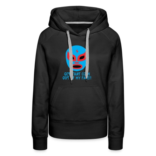 Luchador Mask Graphic - Get That Corn Out My Face! - Women's Premium Hoodie