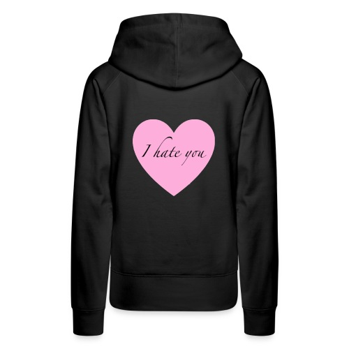 I hate you - Women's Premium Hoodie