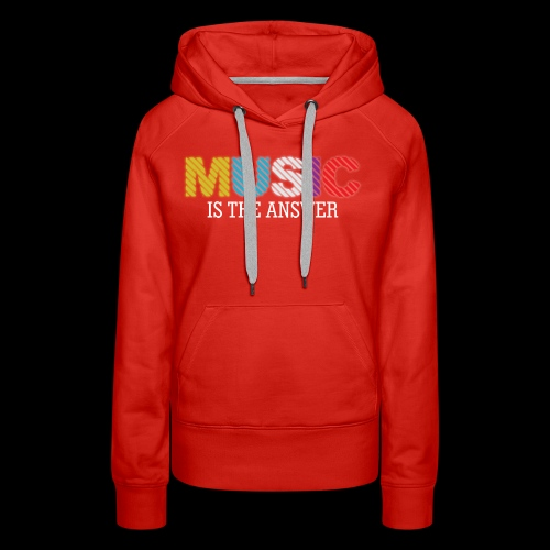 Music Is The Answer! - Women's Premium Hoodie