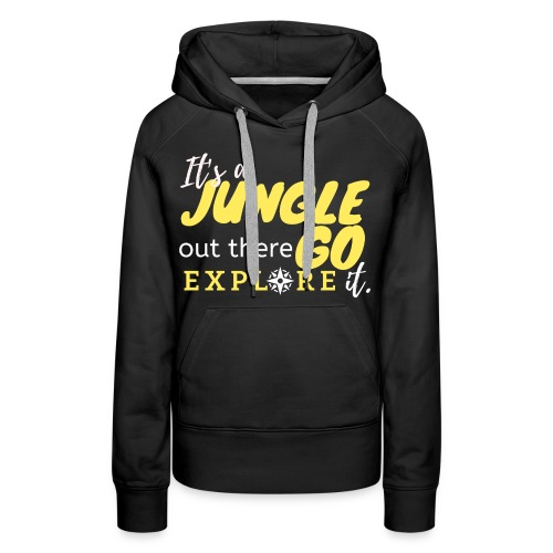 It's a Jungle out there Go Explore it. - Women's Premium Hoodie