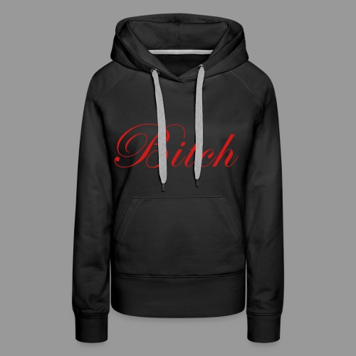 Bitch - Women's Premium Hoodie