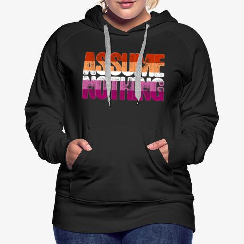 Assume Nothing Lesbian Pride - Women's Premium Hoodie