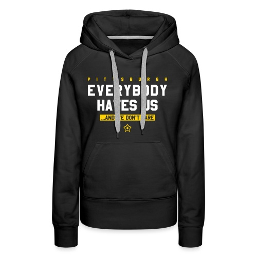 Pittsburgh Everybody Hates Us - Women's Premium Hoodie
