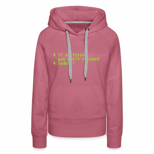 If at first you don't succeed; sudo !! - Women's Premium Hoodie