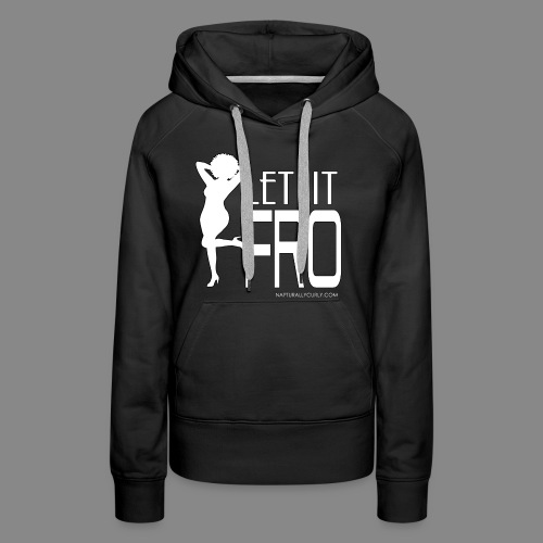 Let it Fro (Sexy) - Women's Premium Hoodie