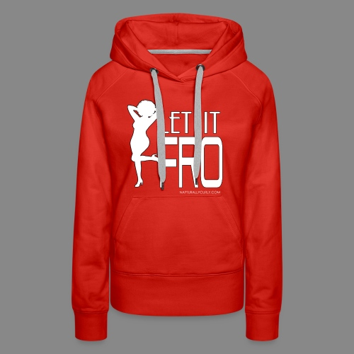 Let it Fro (Sexy) - Women's Premium Hoodie