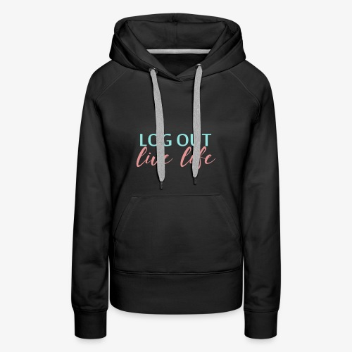 LOG OUT - LIVE LIFE - Women's Premium Hoodie
