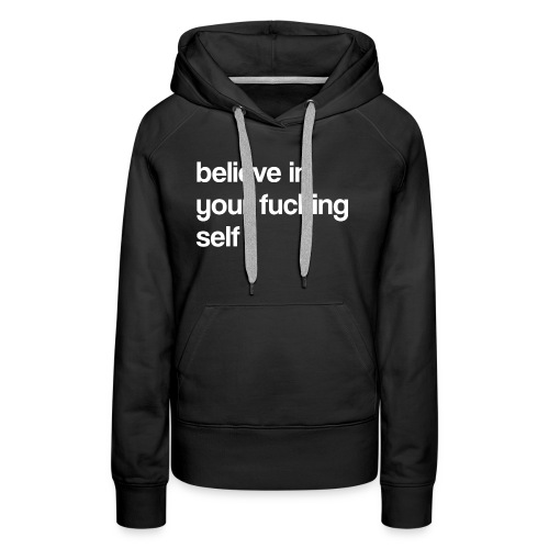 Believe in Your Fucking Self - Women's Premium Hoodie