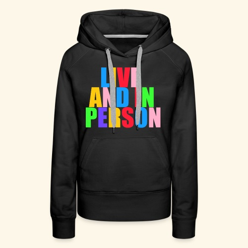 live and in person - Women's Premium Hoodie