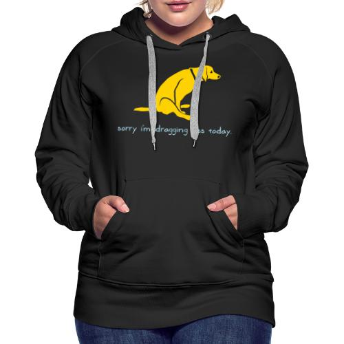 Dragging Ass - Women's Premium Hoodie