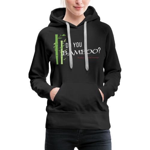 Do you Bamboo? - Women's Premium Hoodie