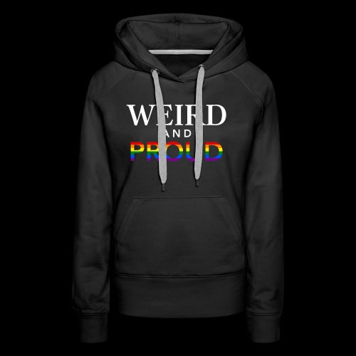 Weird Proud - Women's Premium Hoodie