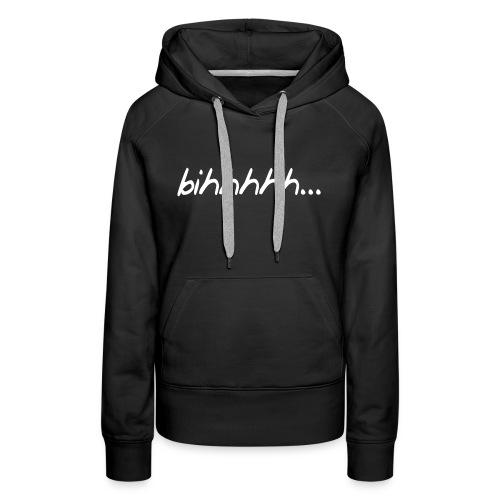 bihhhhh - Women's Premium Hoodie