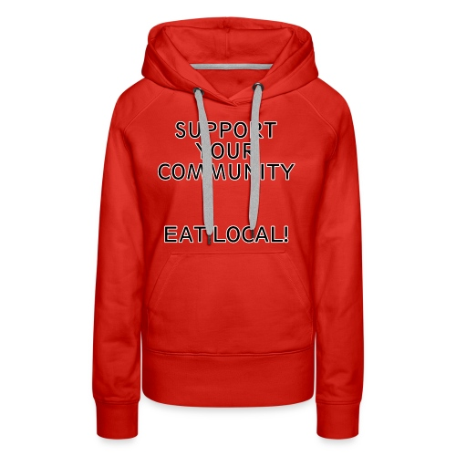 Support You Community, Eat Local! - Women's Premium Hoodie