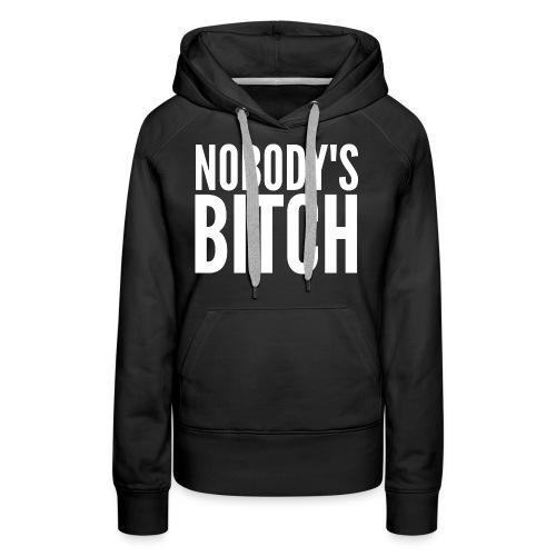 NOBODY'S BITCH - Women's Premium Hoodie