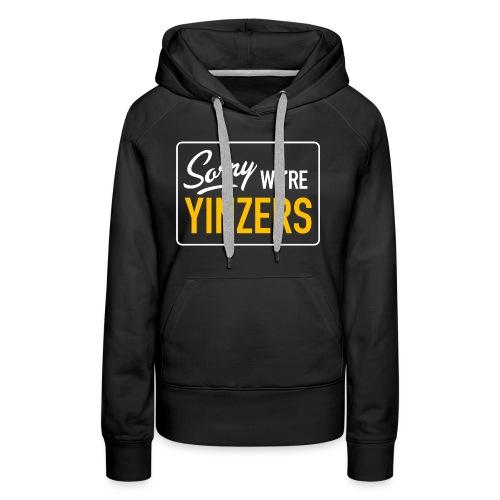 Sorry! We're Yinzers - Women's Premium Hoodie