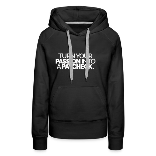 Turn Your Passion Into A Paycheck - Women's Premium Hoodie
