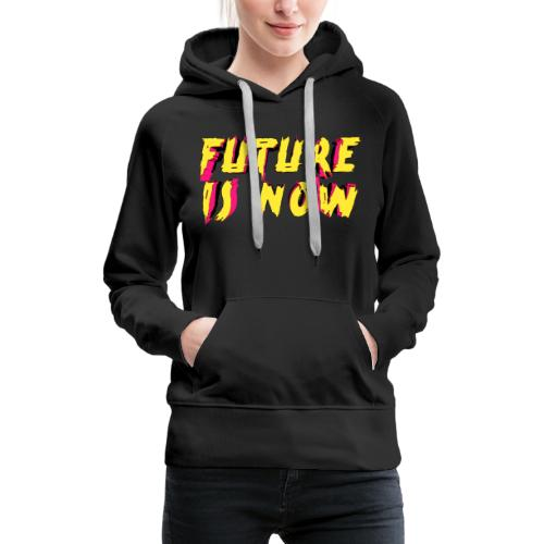 future is now - Women's Premium Hoodie
