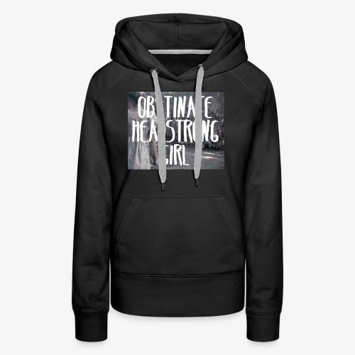 Obstinate Headstrong Girl - Women's Premium Hoodie