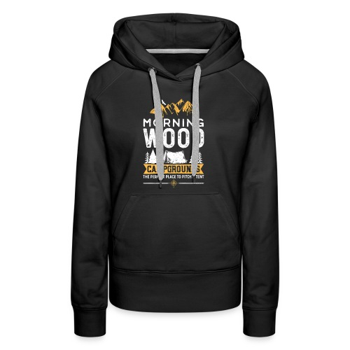 Morning Wood Campgrounds The Perfect Place - Women's Premium Hoodie