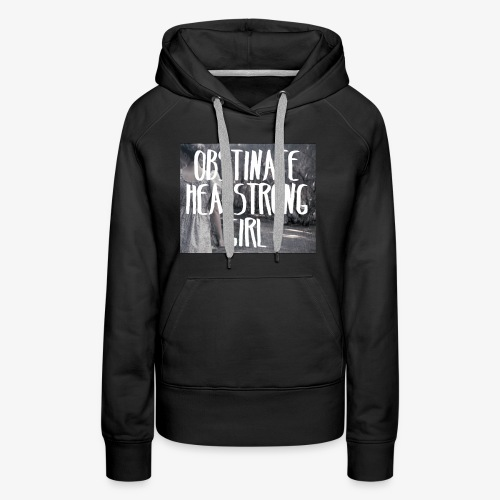 Obstinate Headstrong Girl - Women's Premium Hoodie