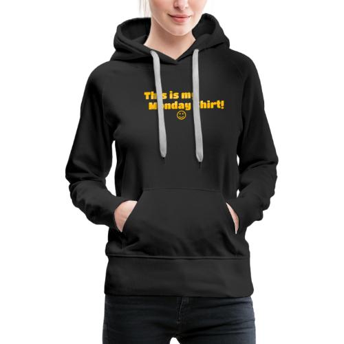 This is my monday shirt - Women's Premium Hoodie