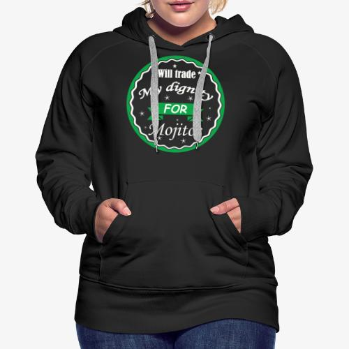 Trade dignity for mojitos - Women's Premium Hoodie