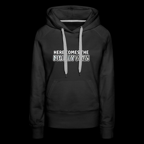 Here Comes The Money Man - Women's Premium Hoodie