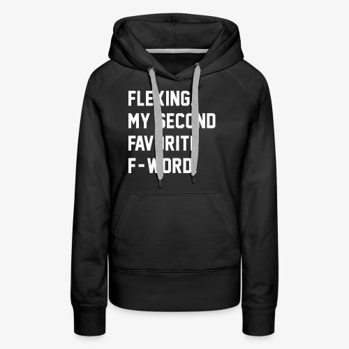 Flexing. My Second Favorite F-Word. - Women's Premium Hoodie