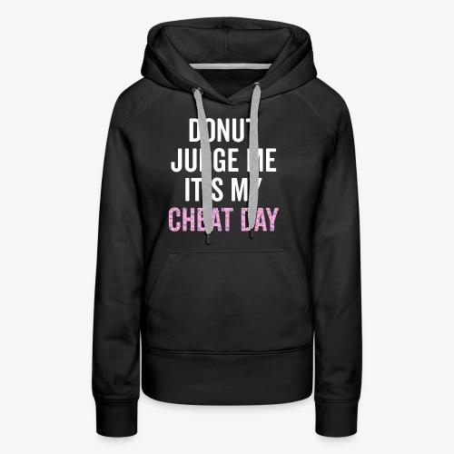 Donut Judge Me It's My Cheat Day - Women's Premium Hoodie
