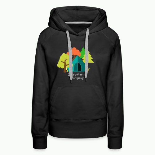 I d rather be camping white - Women's Premium Hoodie