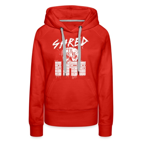 Shred 'til you're dead - Women's Premium Hoodie