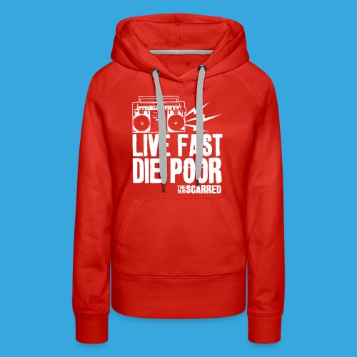 The Scarred - Live Fast Die Poor - Boombox shirt - Women's Premium Hoodie