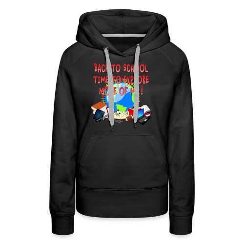 BACK TO SCHOOL, TIME TO EXPLORE MORE OF ME ! - Women's Premium Hoodie