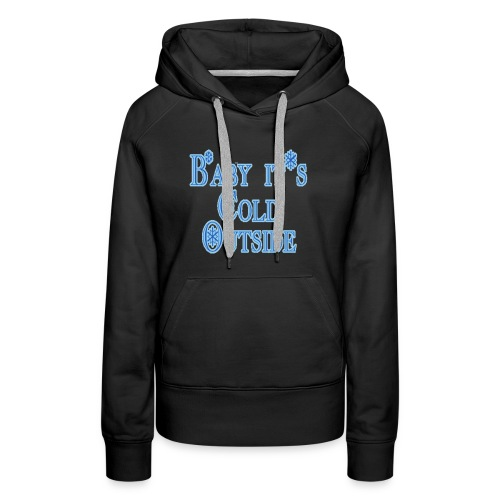 Baby its Cold Outside - Women's Premium Hoodie