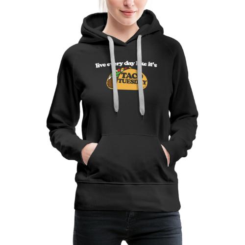Live every day like it's taco tuesday - Women's Premium Hoodie