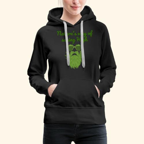 Nature's Way Of Saying High - Women's Premium Hoodie