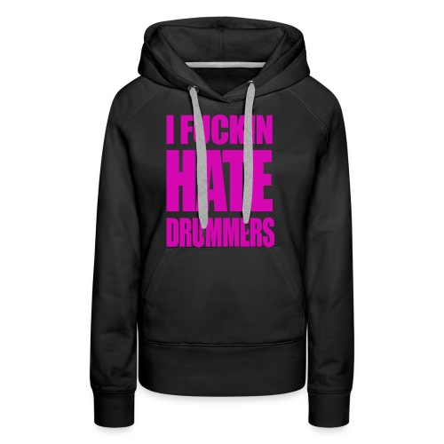 i fucking hate drummers white and pink top - Women's Premium Hoodie