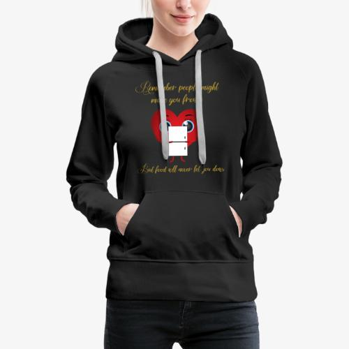 Remember Food Never Lets You Down - Women's Premium Hoodie