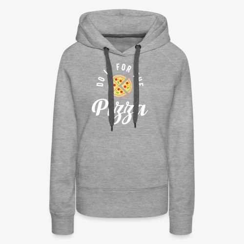 Do It For The Pizza - Women's Premium Hoodie