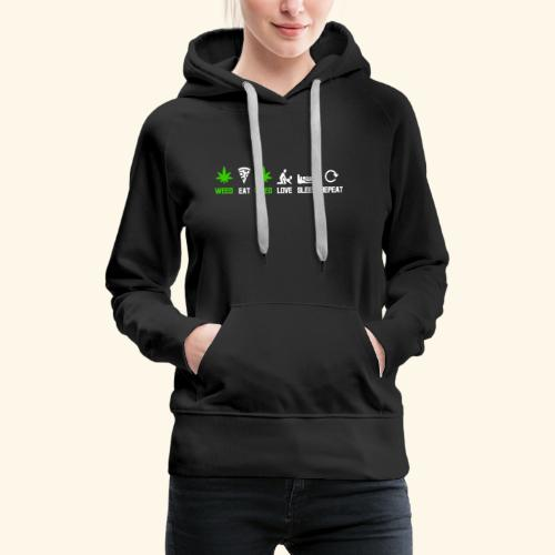 WEED - EAT - WEED - LOVE - SLEEP - REPEAT SHIRTS - Women's Premium Hoodie
