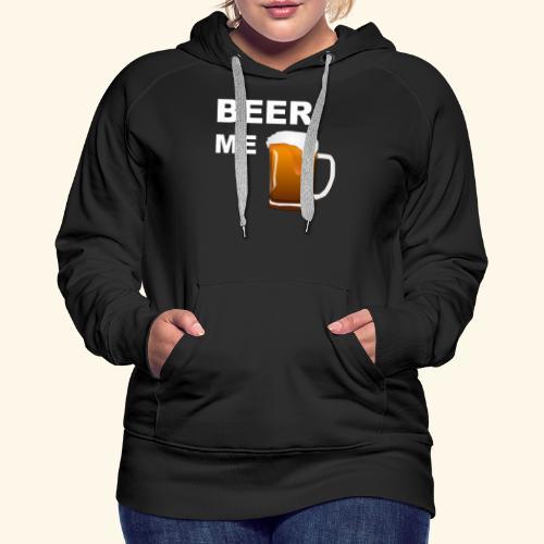 BEER ME TEE - Women's Premium Hoodie
