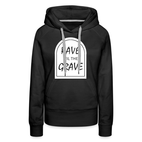 Rave til the Grave - Women's Premium Hoodie