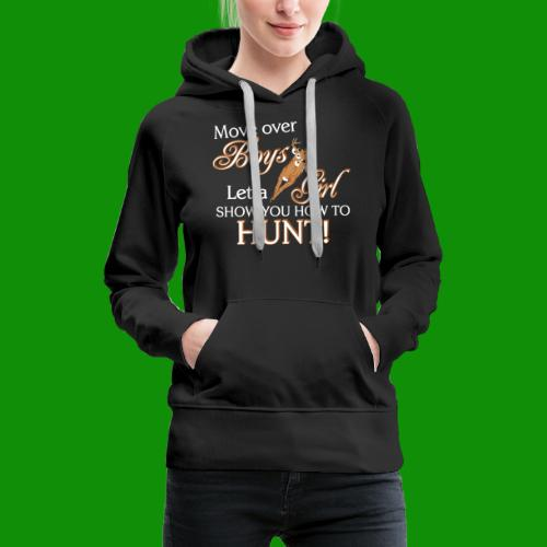 Move Over Boys, Girls Hunt - Women's Premium Hoodie
