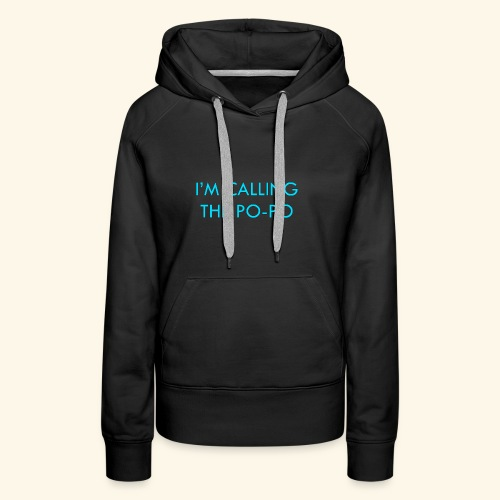 I'M CALLING THE PO-PO | ABBEY HOBBO INSPIRED - Women's Premium Hoodie