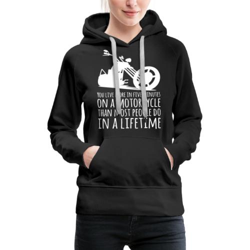 You Live More in Five Minutes on a Motorcycle - Women's Premium Hoodie