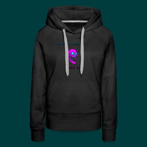 Dead from the neck up - Women's Premium Hoodie