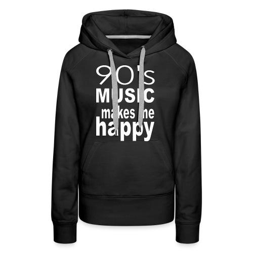 90's Music Makes Me Happy - Women's Premium Hoodie