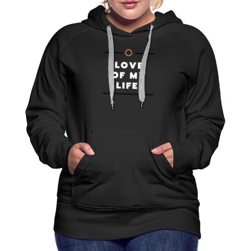 love of my life - Women's Premium Hoodie