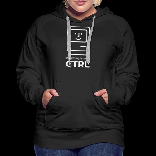 Everything is Under CTRL | Funny Computer - Women's Premium Hoodie